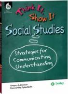 Think It, Show It Social Studies: Strategies for Communucating Understanding